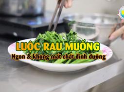Luộc rau muống ngon và không mất chất dinh dưỡng