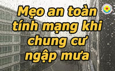 Mẹo an toàn tính mạng khi chung cư ngập mưa