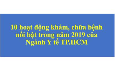 10 hoạt động khám, chữa bệnh nổi bật trong năm 2019 của Ngành Y tế TP.HCM
